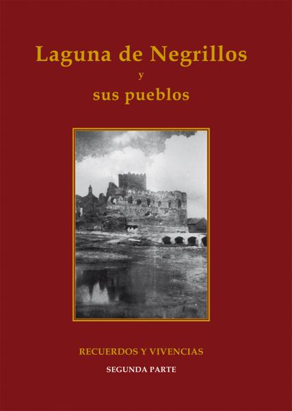 Laguna de Negrillos y sus pueblos. Recuerdos y vivencias. Segunda parte