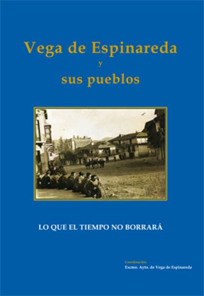 Vega de Espinarda y sus pueblos. Lo que el tiempo no borrará
