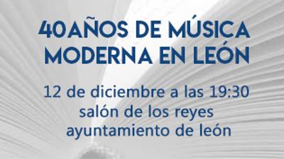 40 AÑOS DE MÚSICA MODERNA EN LEÓN. 1950-1989  se presenta en LEÓN. 12 de diciembre.