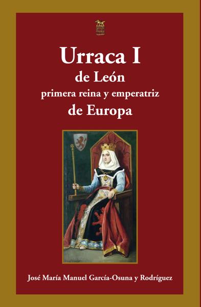 Imagen de URRACA I DE LEÓN. PRIMERA REINA Y EMPERATRIZ DE EUROPA